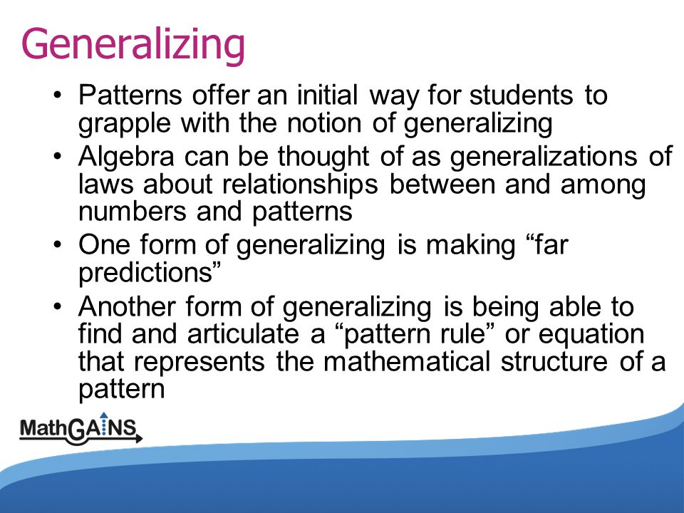 Generalizing Patterns offer an initial way for students to grapple with the notion of generalizing.