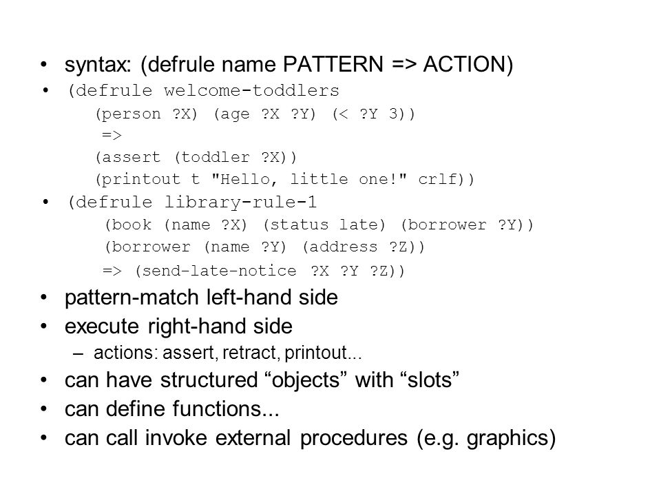 syntax: (defrule name PATTERN => ACTION)