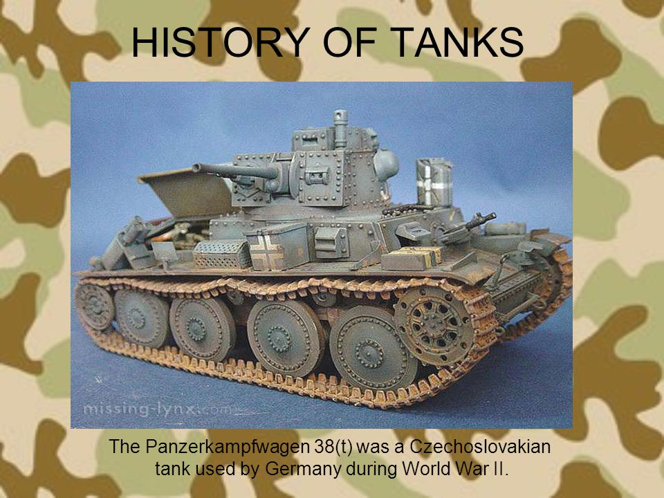 HISTORY OF TANKS The Panzerkampfwagen 38(t) was a Czechoslovakian