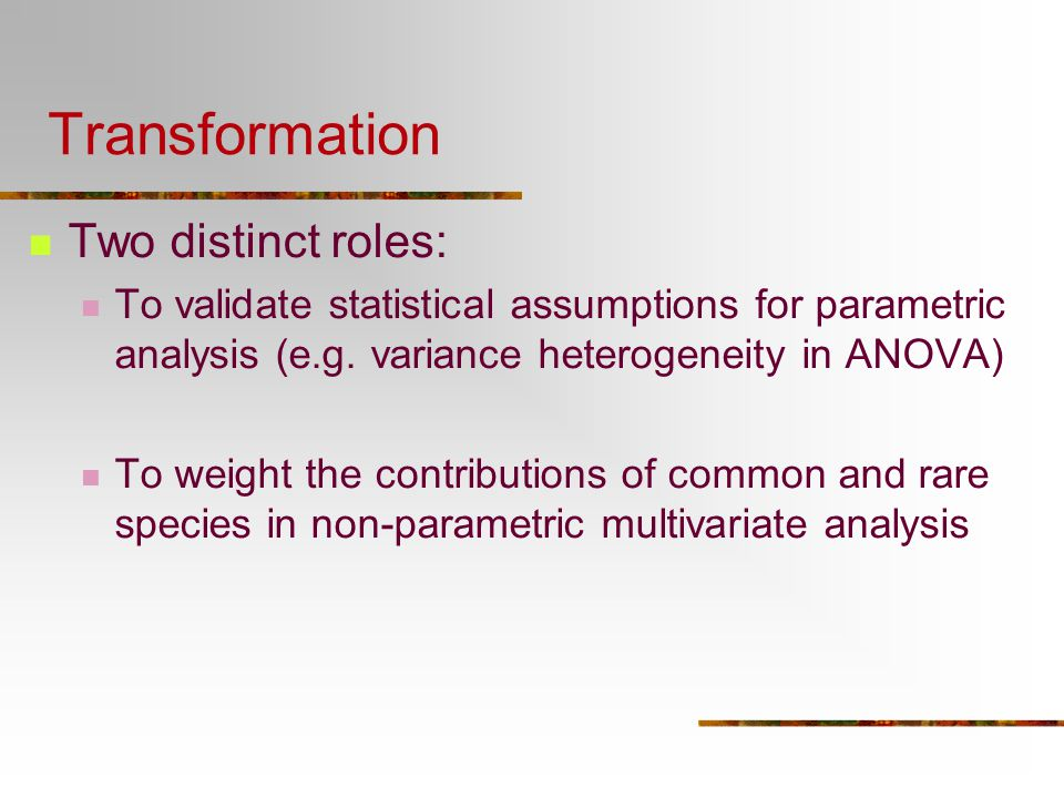Transformation Two distinct roles: