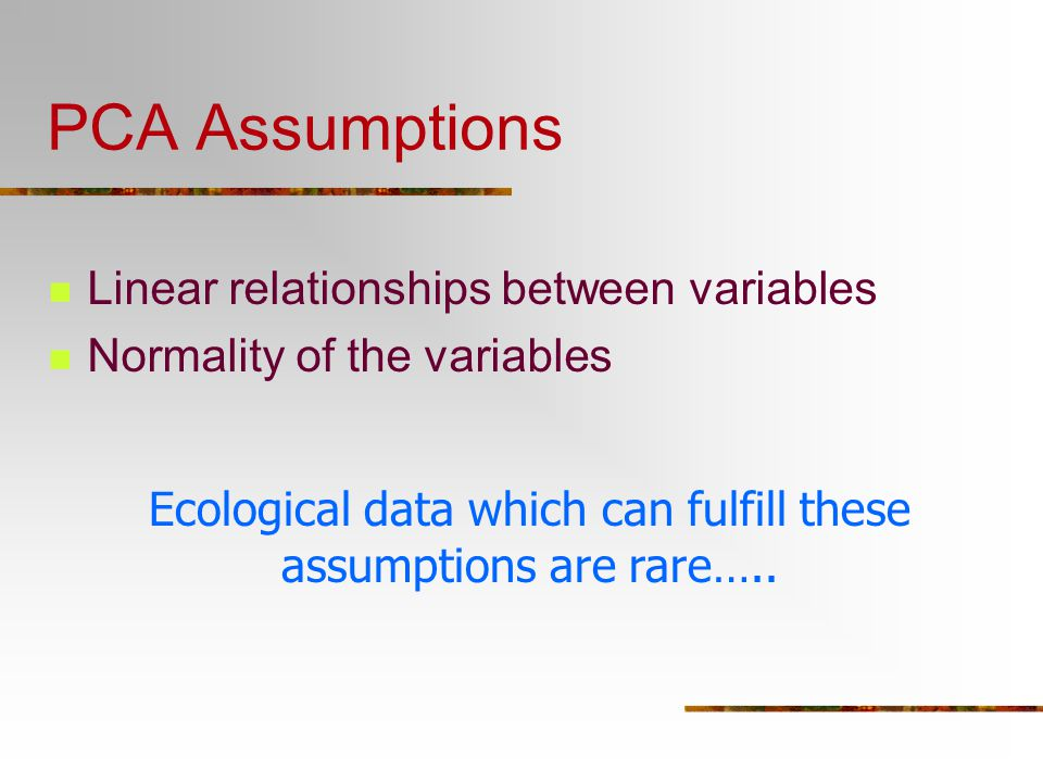 Ecological data which can fulfill these assumptions are rare…..