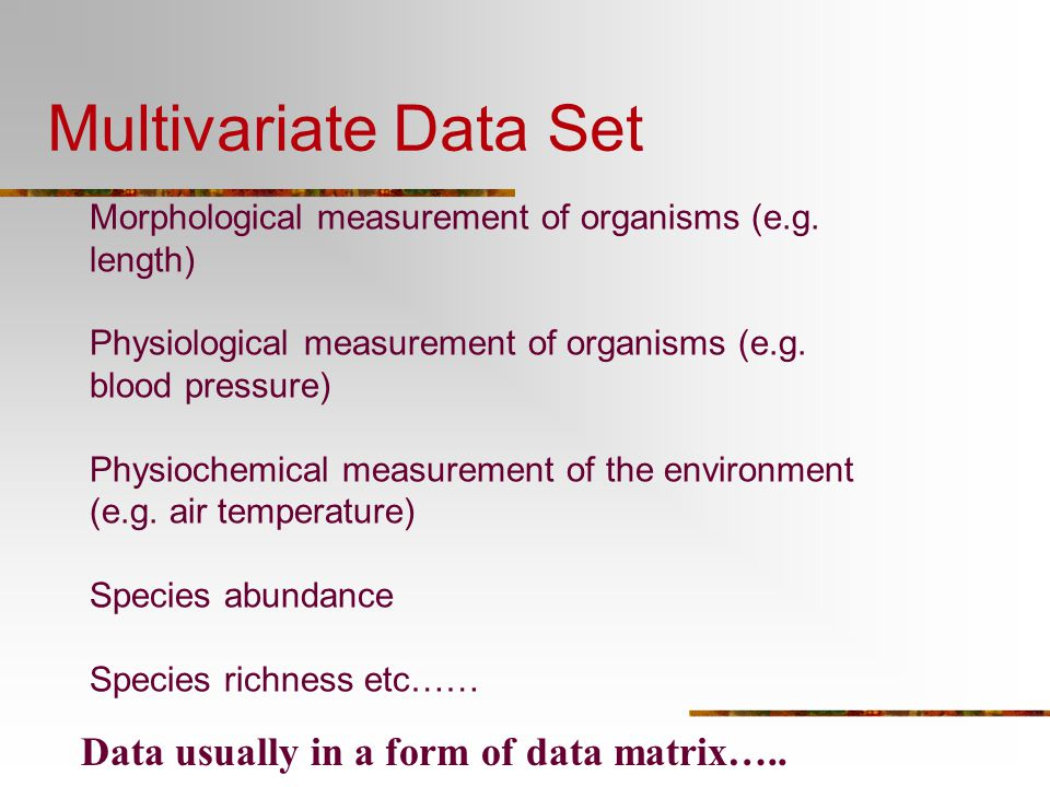 Multivariate Data Set Data usually in a form of data matrix…..