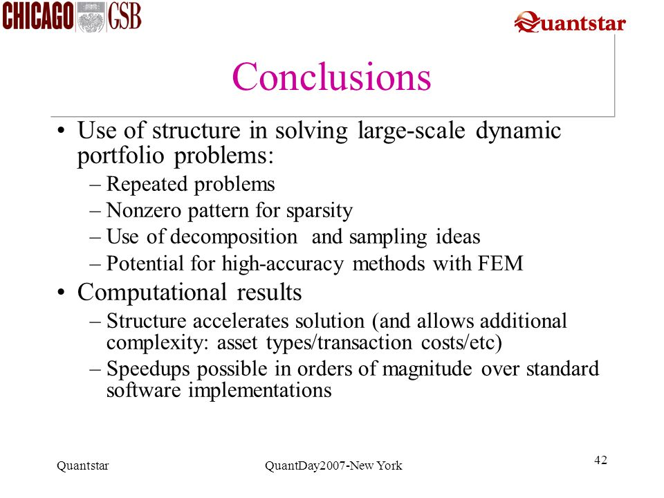 Conclusions Use of structure in solving large-scale dynamic portfolio problems: Repeated problems.