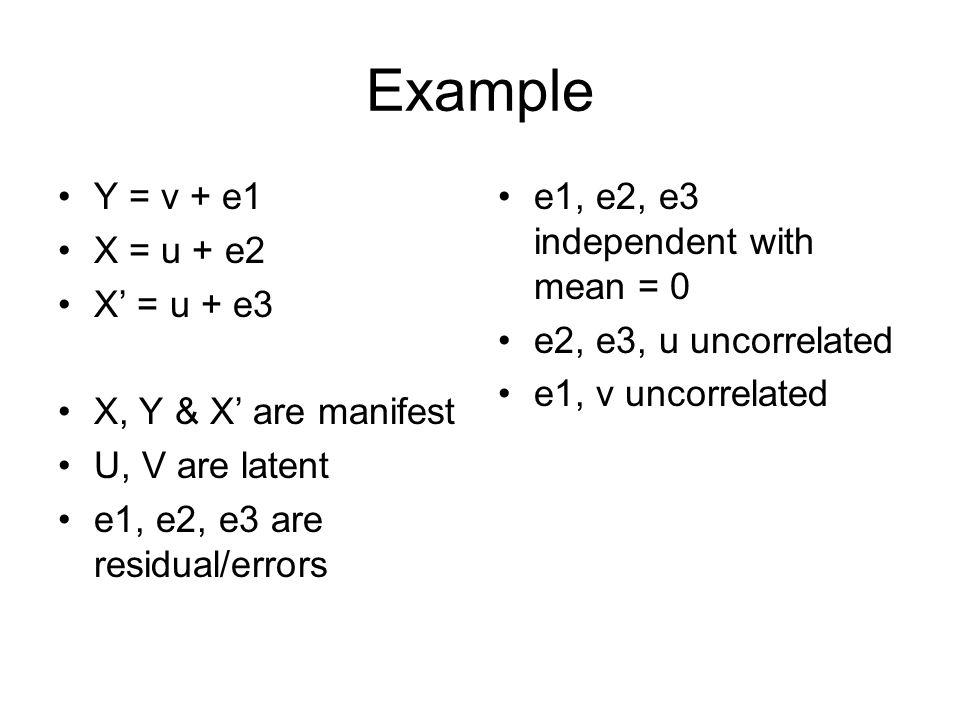 Example Y = v + e1 X = u + e2 X' = u + e3 X, Y & X' are manifest