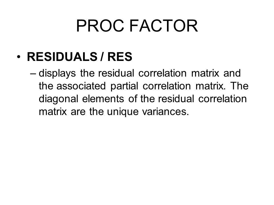 PROC FACTOR RESIDUALS / RES