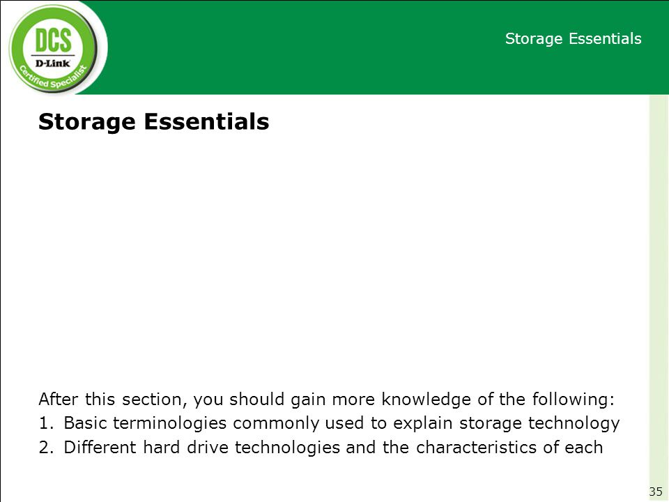Storage Essentials Storage Essentials. After this section, you should gain more knowledge of the following: