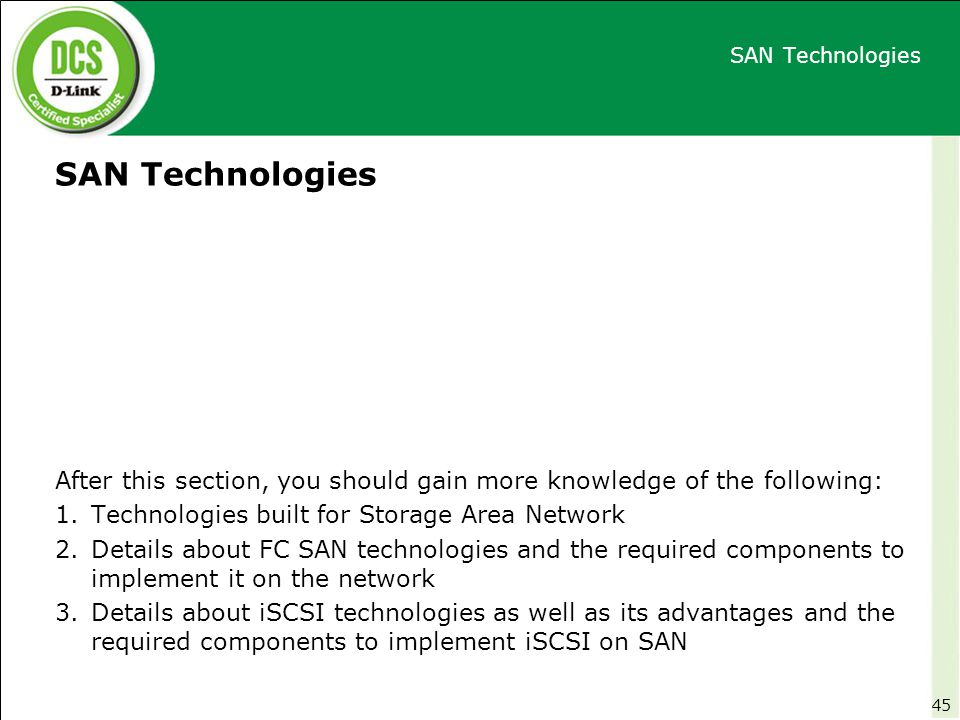 SAN Technologies SAN Technologies. After this section, you should gain more knowledge of the following: