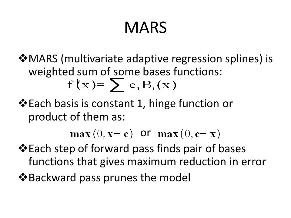 MARS MARS (multivariate adaptive regression splines) is weighted sum of some bases functions: