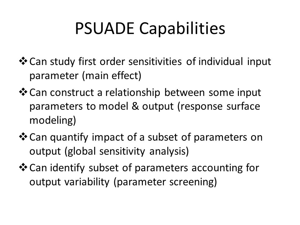 PSUADE Capabilities Can study first order sensitivities of individual input parameter (main effect)