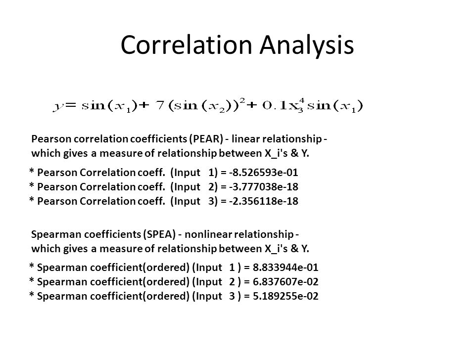 Correlation Analysis Pearson correlation coefficients (PEAR) - linear relationship - which gives a measure of relationship between X_i s & Y.