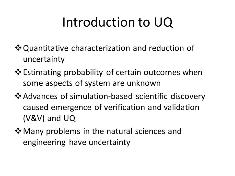 Introduction to UQ Quantitative characterization and reduction of uncertainty.