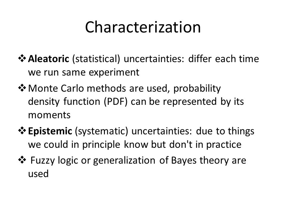 Characterization Aleatoric (statistical) uncertainties: differ each time we run same experiment.