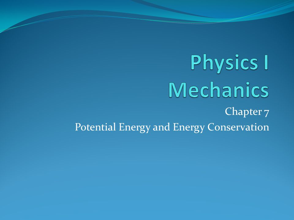 Chapter 7 Potential Energy and Energy Conservation