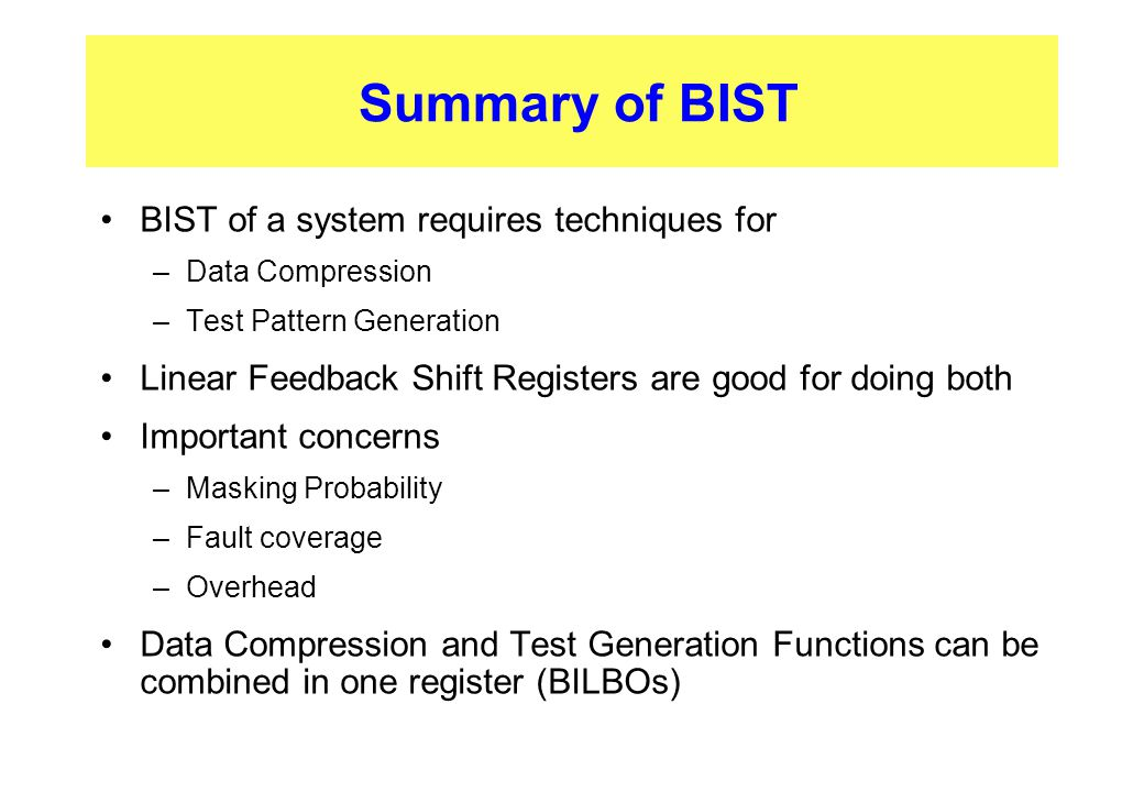 Summary of BIST BIST of a system requires techniques for