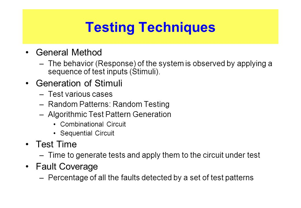 Testing Techniques General Method Generation of Stimuli Test Time