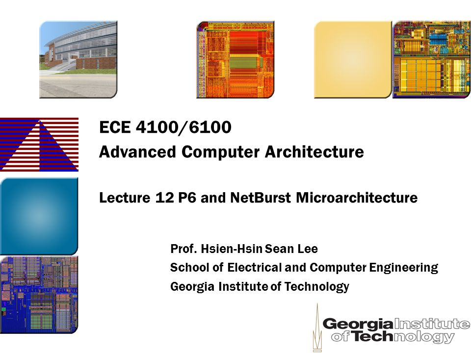 ECE 4100/6100 Advanced Computer Architecture Lecture 12 P6 and NetBurst Microarchitecture