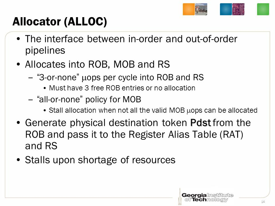 Allocator (ALLOC) The interface between in-order and out-of-order pipelines. Allocates into ROB, MOB and RS.