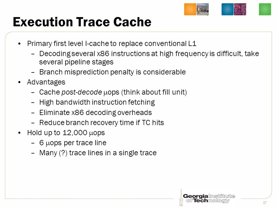 Execution Trace Cache Primary first level I-cache to replace conventional L1.