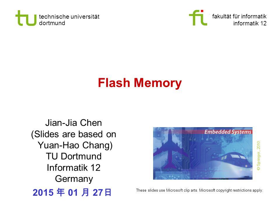 Flash Memory Jian-Jia Chen (Slides are based on Yuan-Hao Chang)