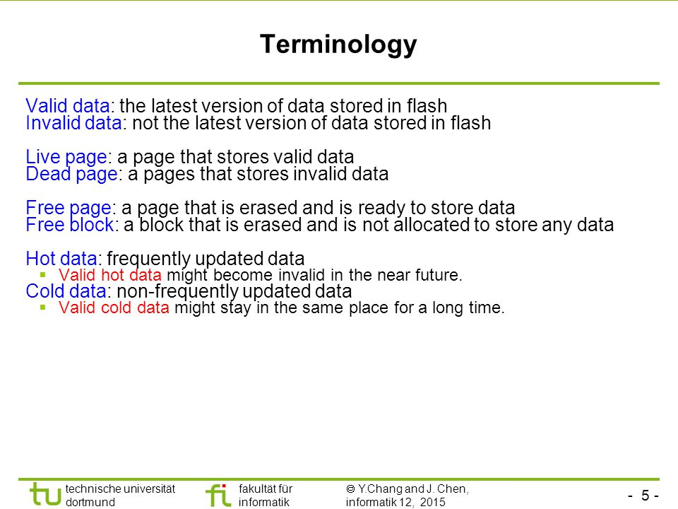 Terminology Valid data: the latest version of data stored in flash