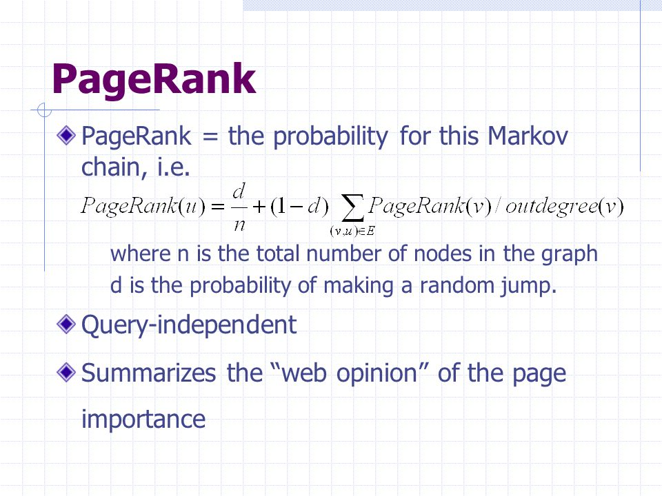 PageRank PageRank = the probability for this Markov chain, i.e.