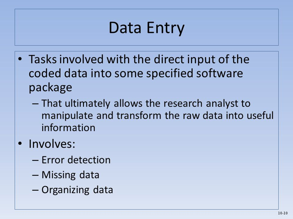 Data Entry Tasks involved with the direct input of the coded data into some specified software package.