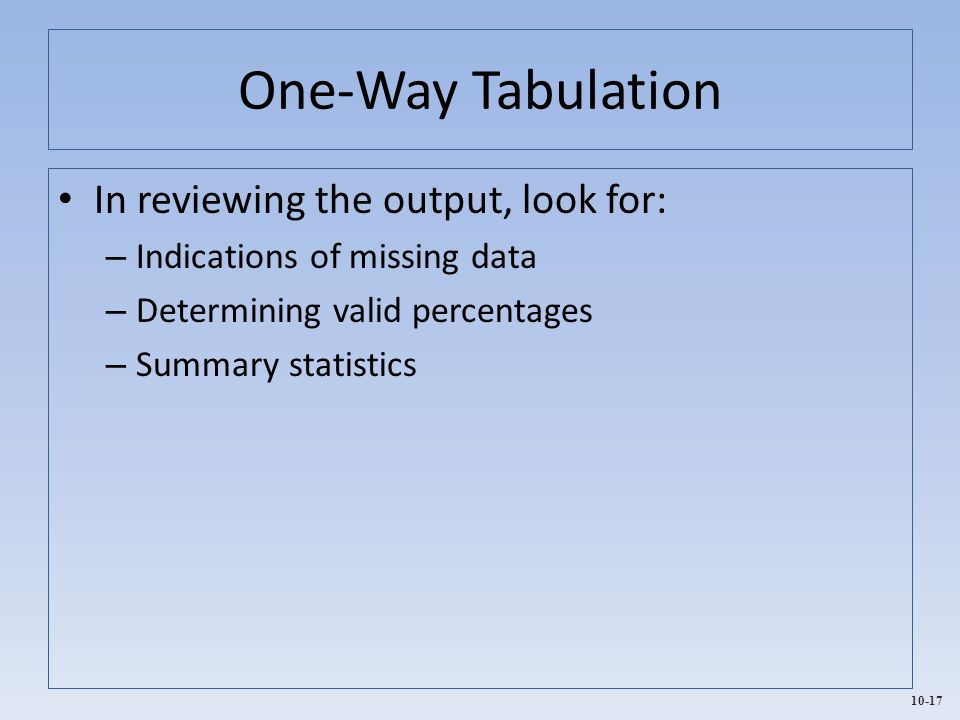 One-Way Tabulation In reviewing the output, look for: