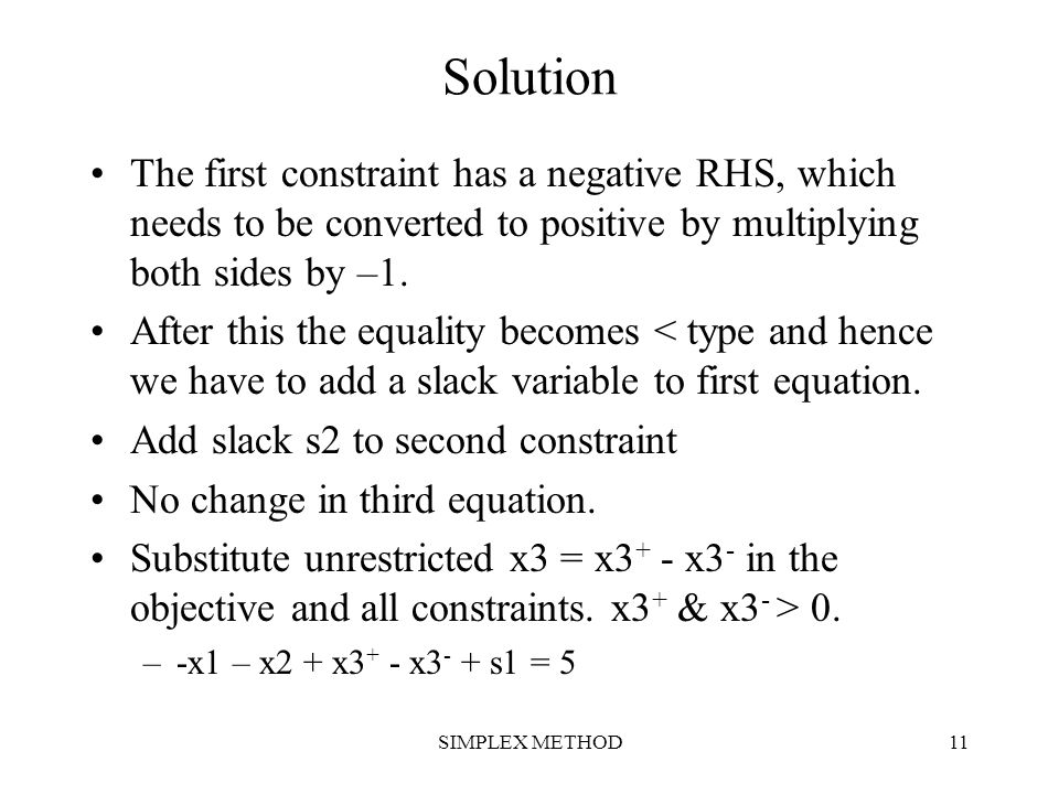 Solution The first constraint has a negative RHS, which needs to be converted to positive by multiplying both sides by –1.
