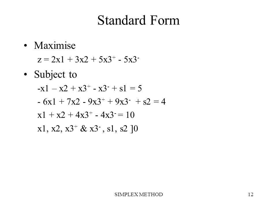 Standard Form Maximise Subject to z = 2x1 + 3x2 + 5x3+ - 5x3-