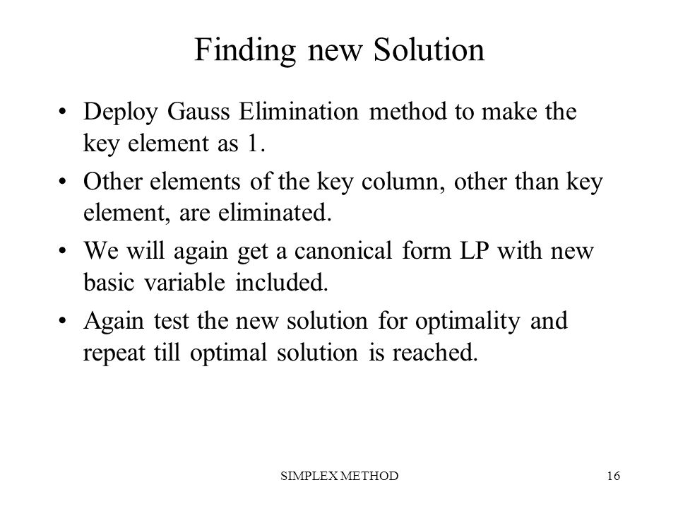 Finding new Solution Deploy Gauss Elimination method to make the key element as 1.