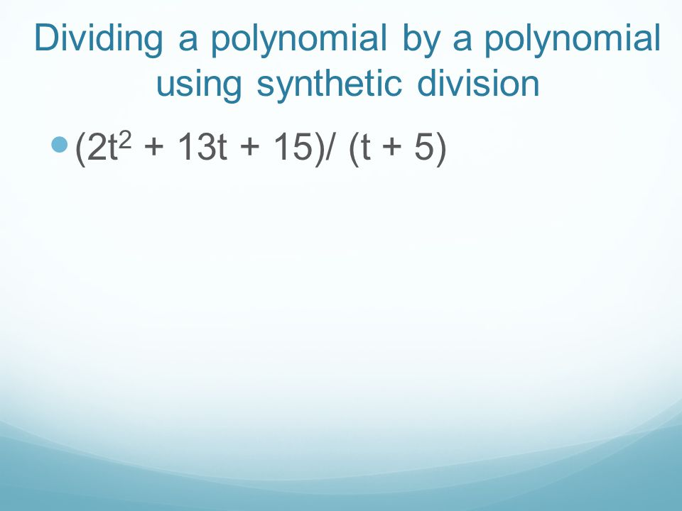 Dividing a polynomial by a polynomial using synthetic division