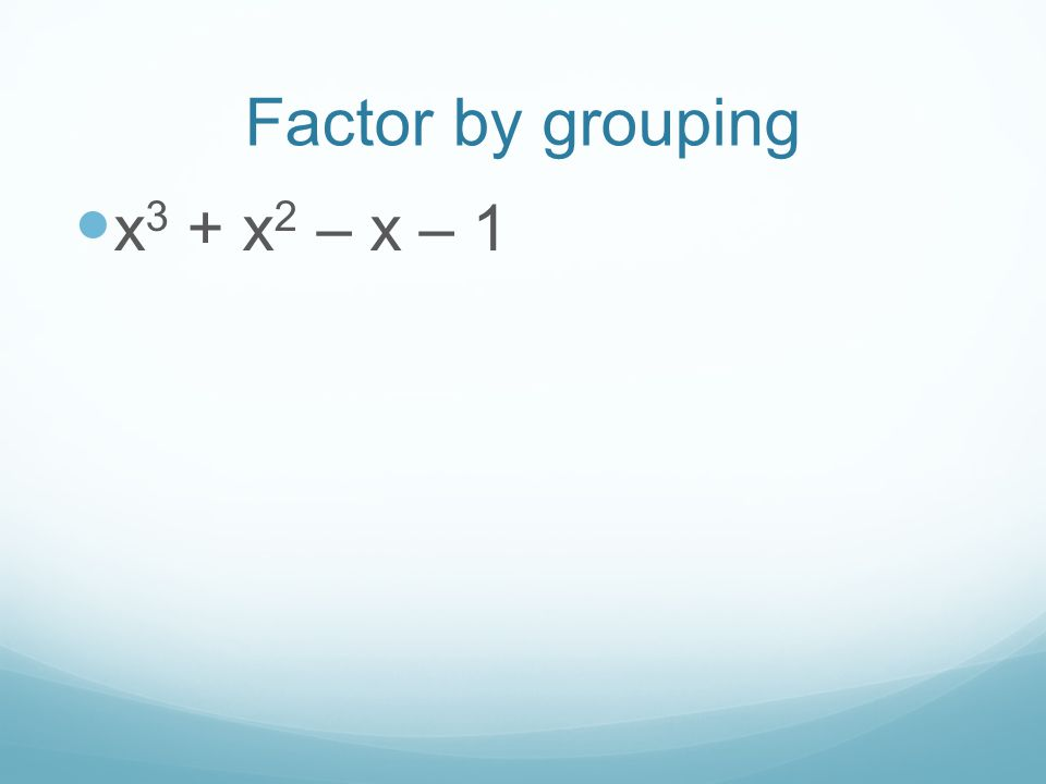 Factor by grouping x3 + x2 – x – 1