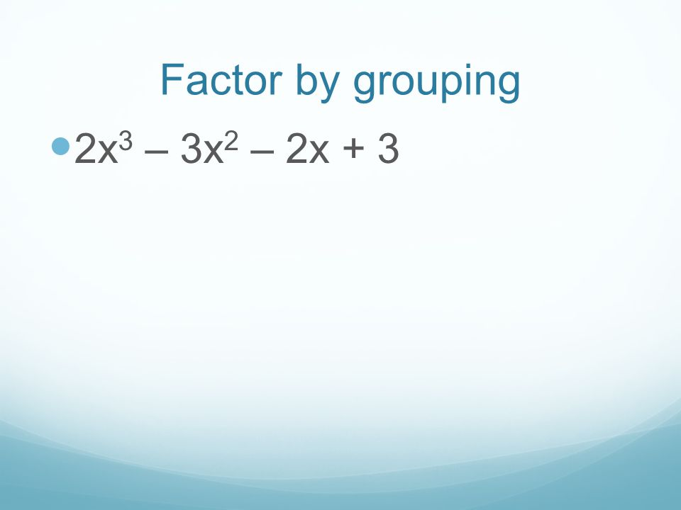 Factor by grouping 2x3 – 3x2 – 2x + 3