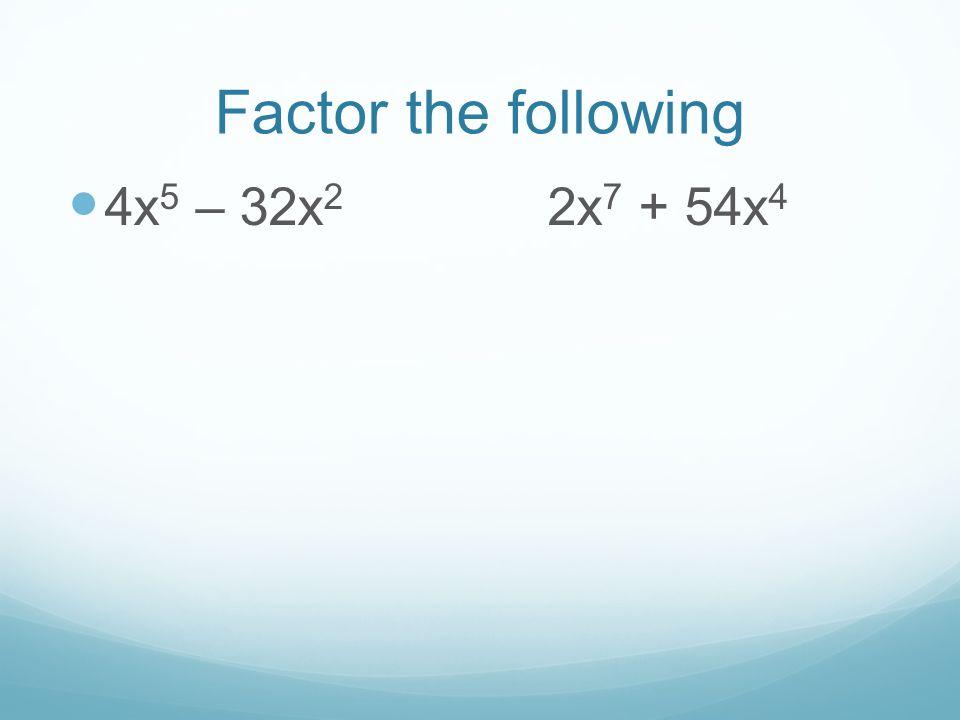 Factor the following 4x5 – 32x2 2x7 + 54x4