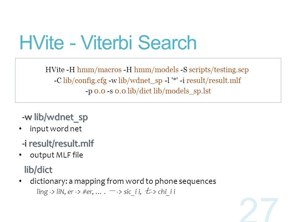 HVite - Viterbi Search -w lib/wdnet_sp -i result/result.mlf lib/dict