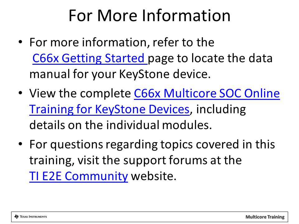 For More Information For more information, refer to the C66x Getting Started page to locate the data manual for your KeyStone device.