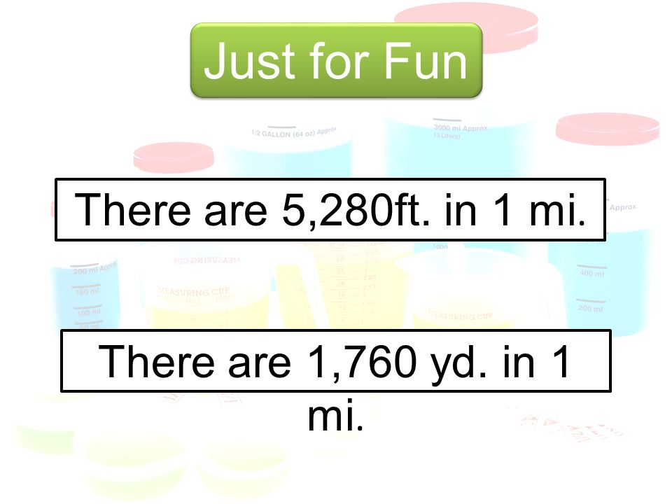 Just for Fun There are 5,280ft. in 1 mi. There are 1,760 yd. in 1 mi.