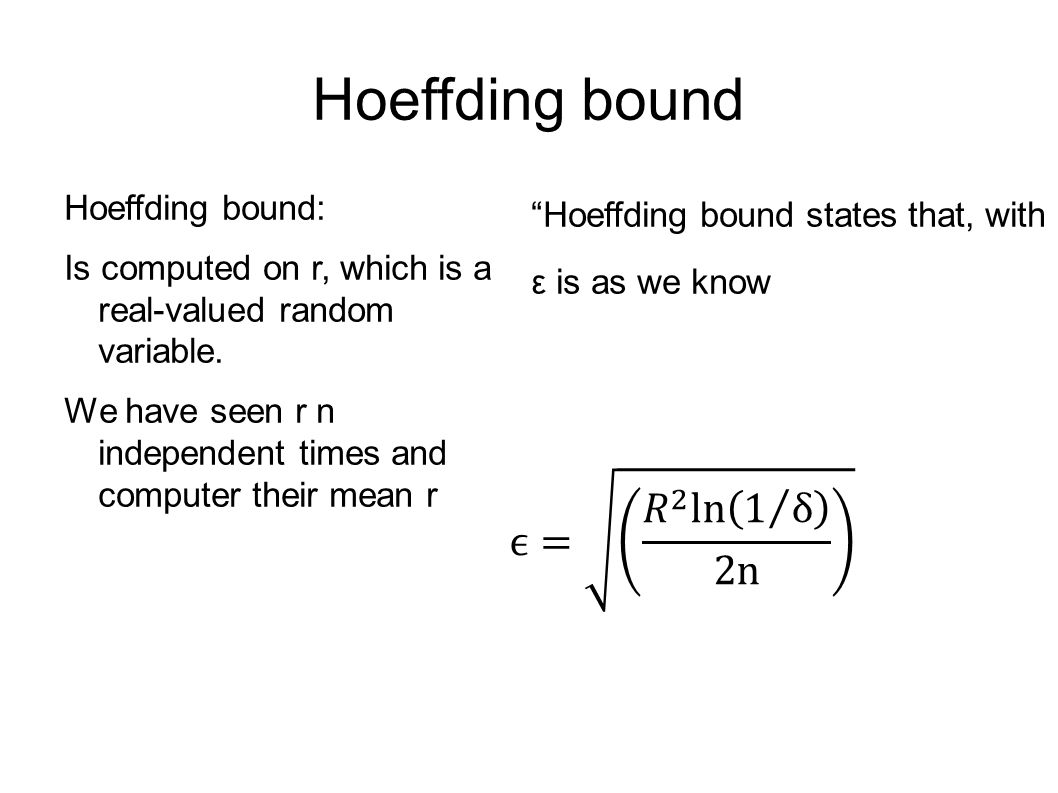 Hoeffding bound ϵ= 𝑅 2 ln 1 δ 2n Hoeffding bound: