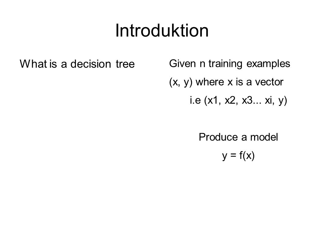 Introduktion What is a decision tree Given n training examples
