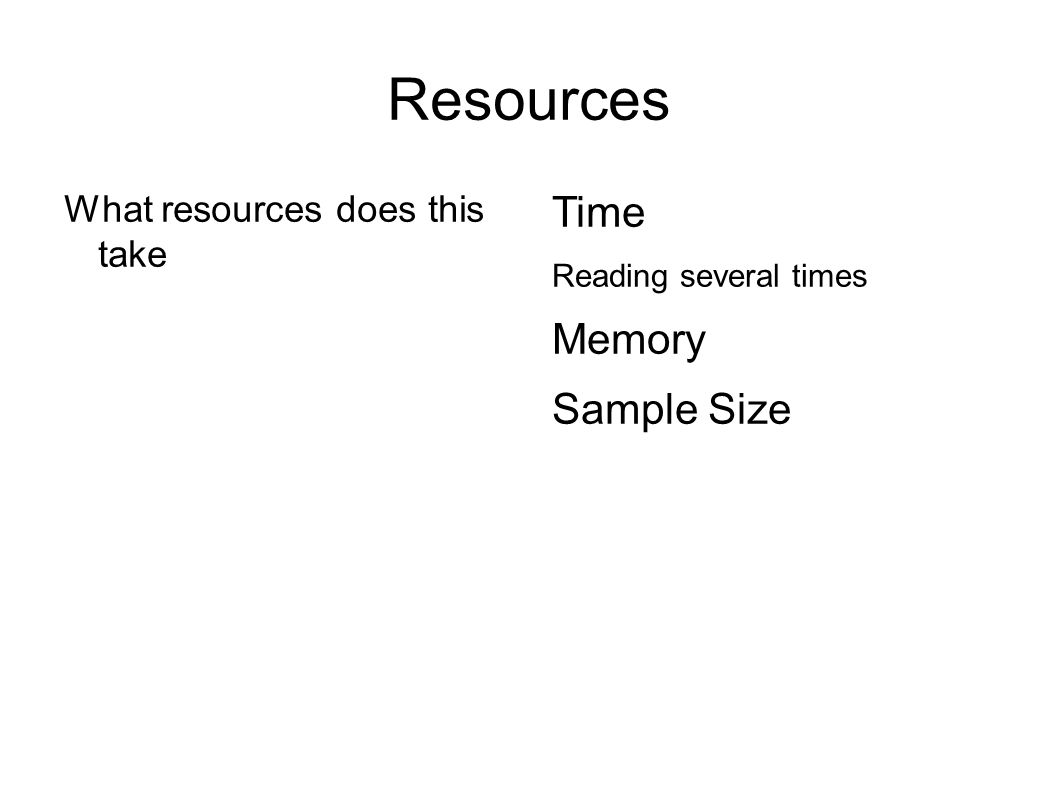 Resources Time Memory Sample Size What resources does this take