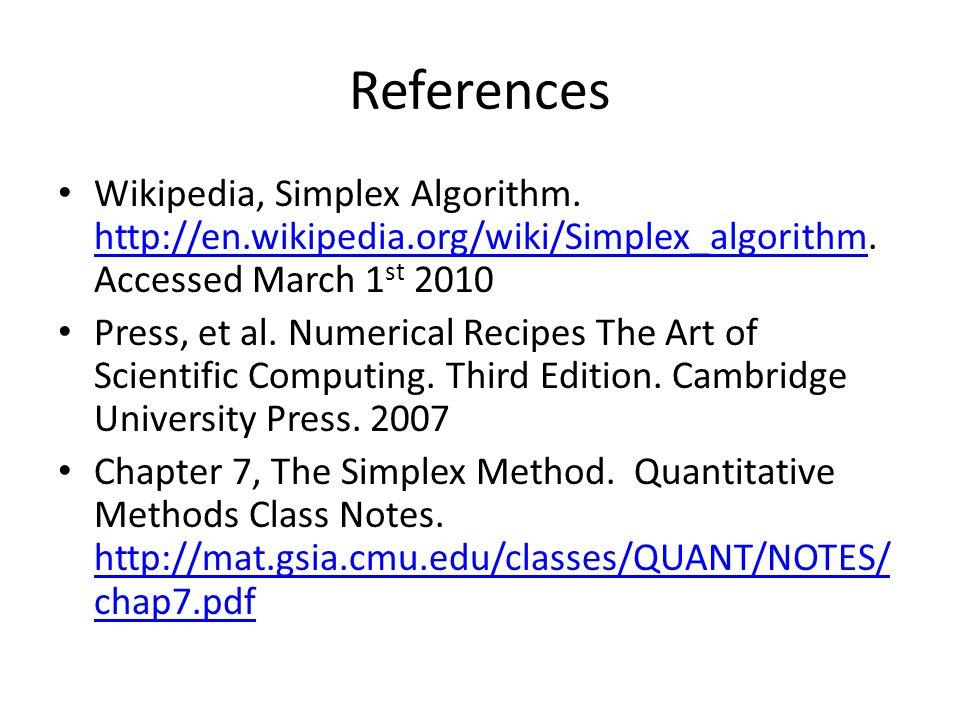 References Wikipedia, Simplex Algorithm. http://en.wikipedia.org/wiki/Simplex_algorithm. Accessed March 1st 2010.