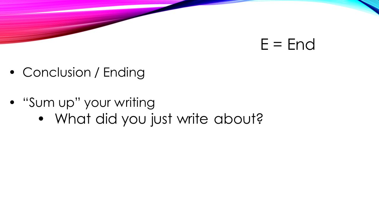 E = End What did you just write about Conclusion / Ending