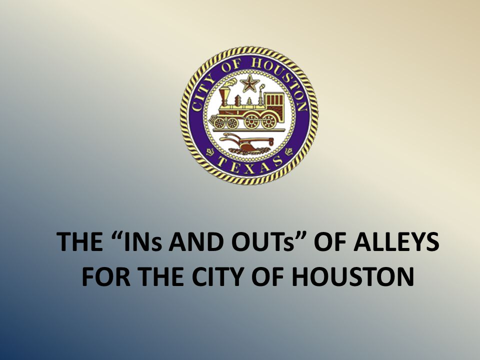 THE INs AND OUTs OF ALLEYS FOR THE CITY OF HOUSTON