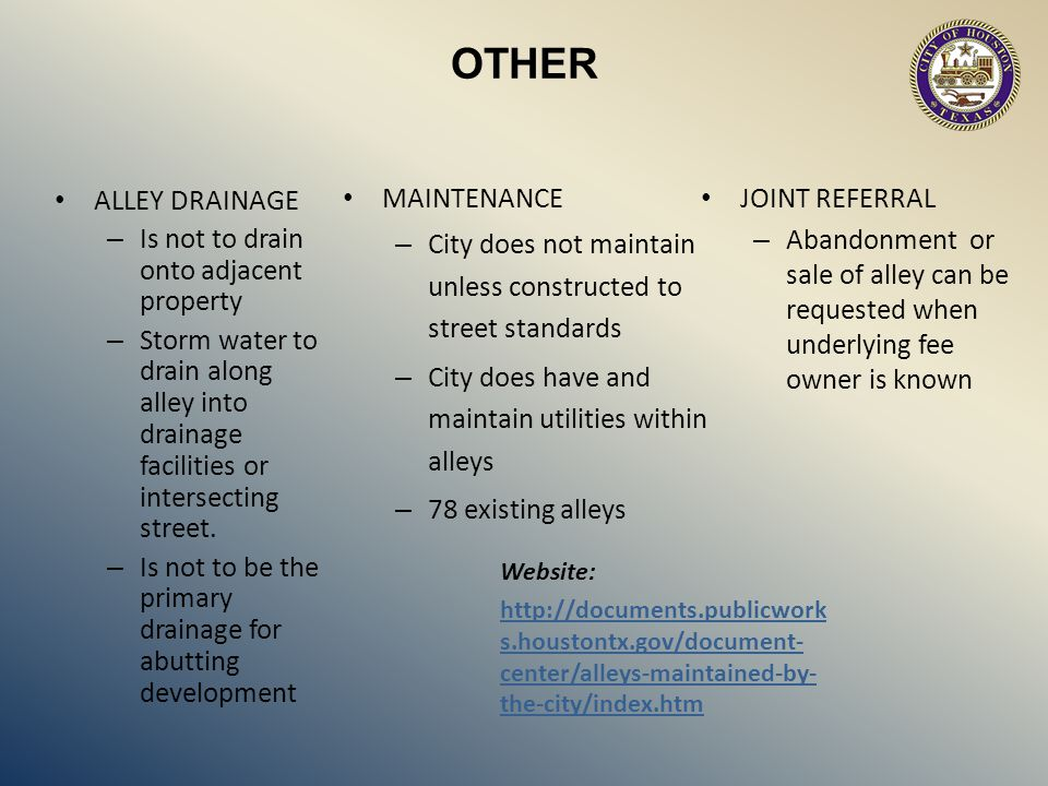 OTHER MAINTENANCE. City does not maintain unless constructed to street standards. City does have and maintain utilities within alleys.