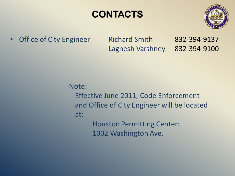 CONTACTS Office of City Engineer Richard Smith 832-394-9137 Lagnesh Varshney 832-394-9100. Note: