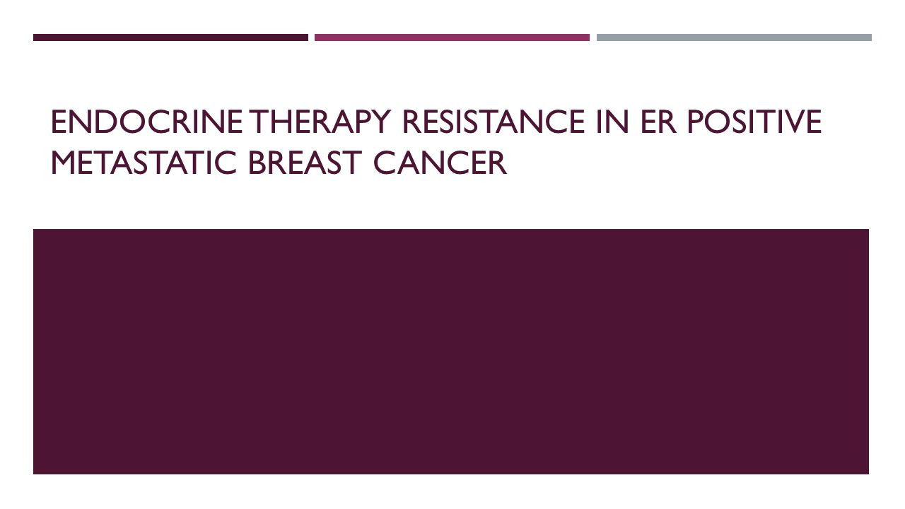Endocrine therapy resistance in ER positive metastatic breast cancer