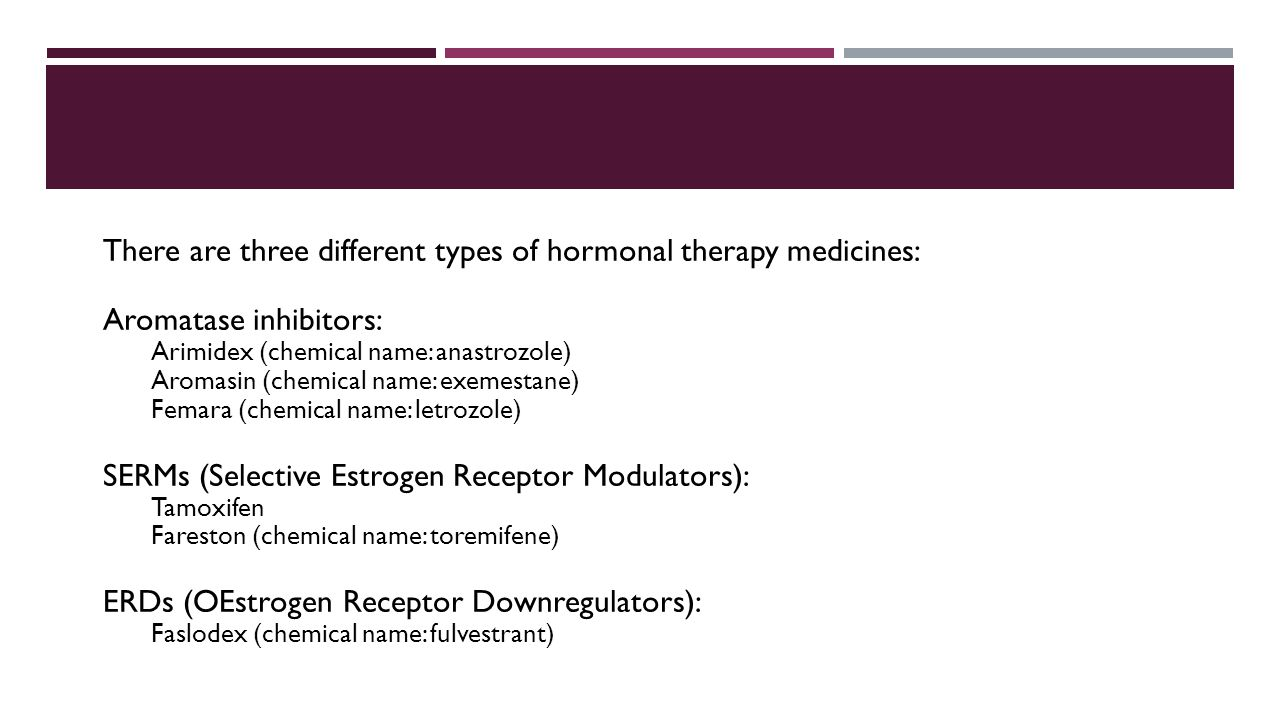 There are three different types of hormonal therapy medicines: