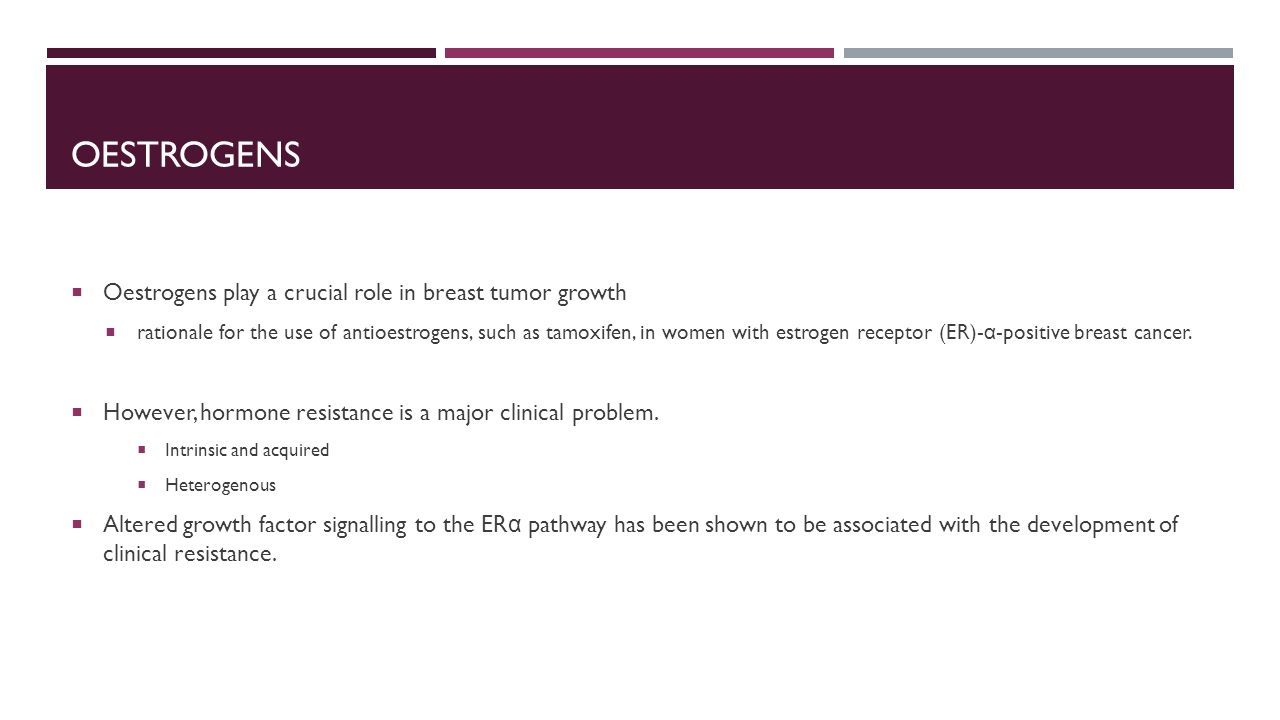Oestrogens Oestrogens play a crucial role in breast tumor growth