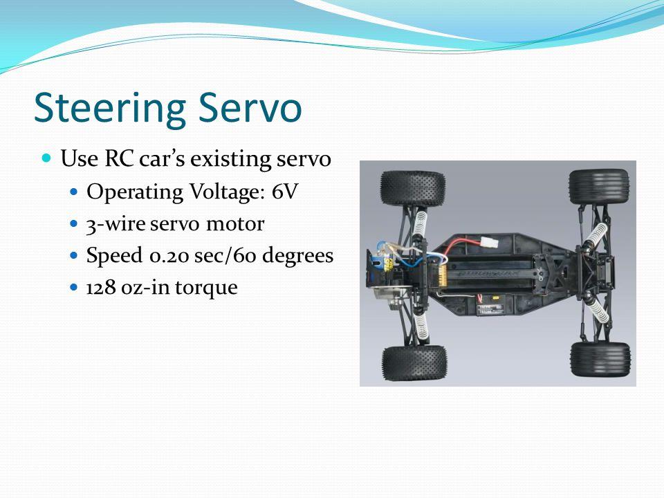 Steering Servo Use RC car's existing servo Operating Voltage: 6V