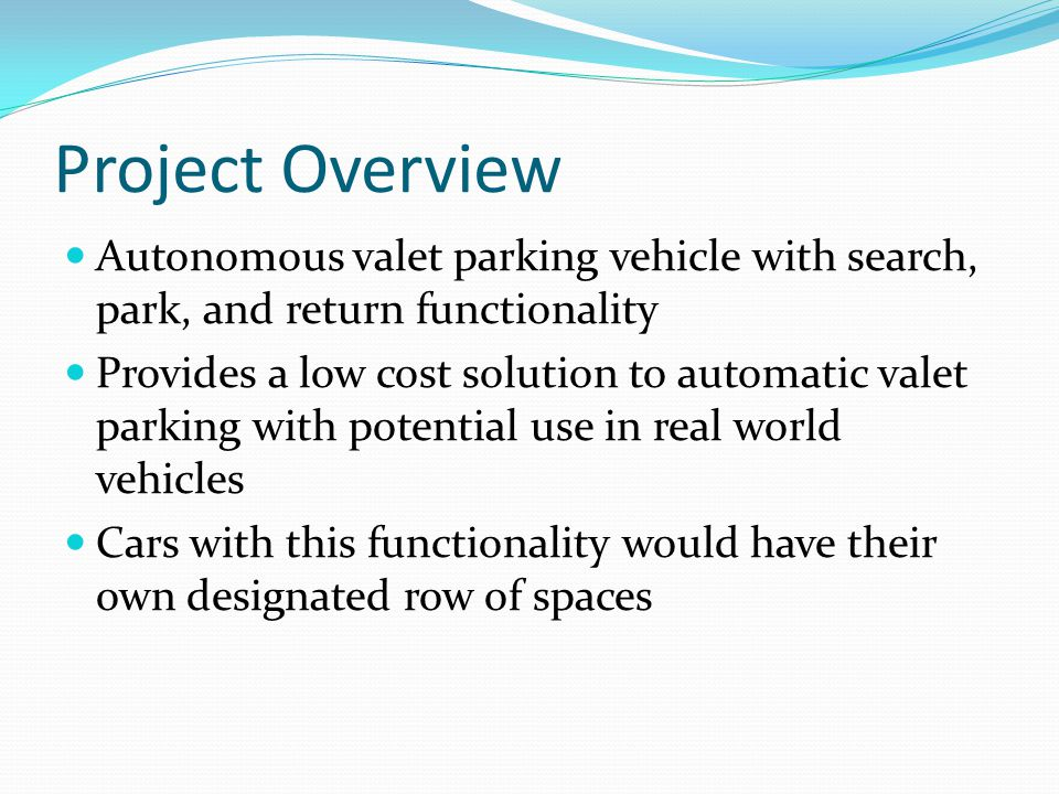Project Overview Autonomous valet parking vehicle with search, park, and return functionality.